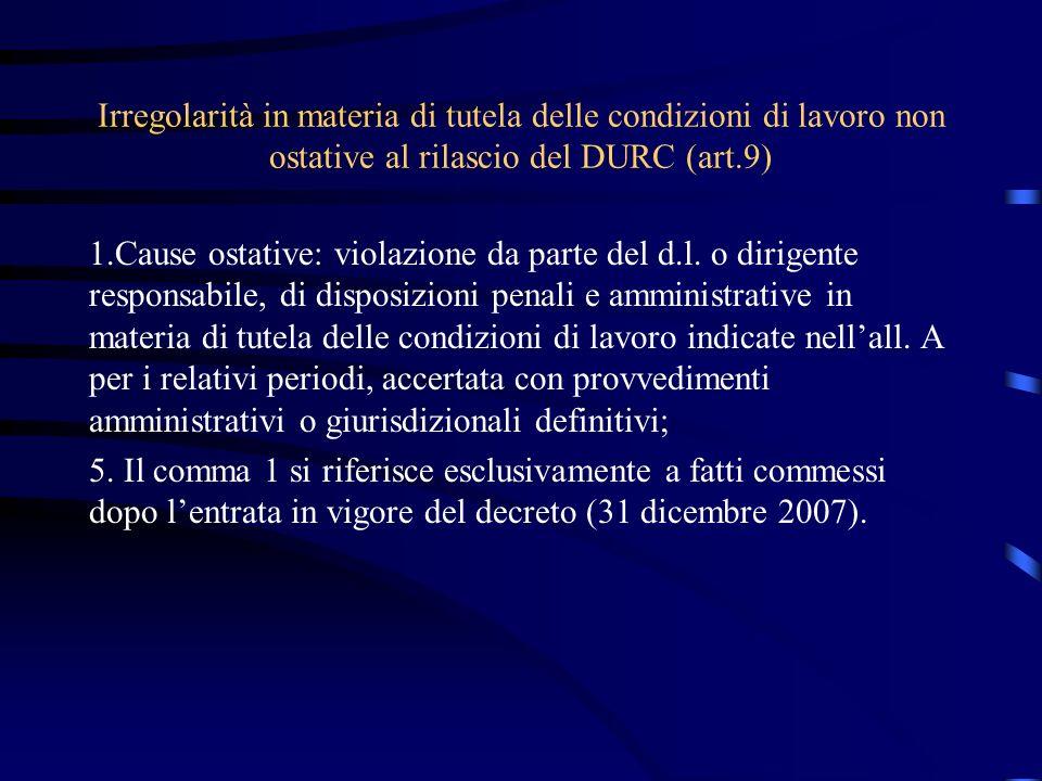 Irregolarità in materia di tutela delle condizioni di lavoro non ostative al rilascio del DURC (art.9) 1.Cause ostative: violazione da parte del d.l.