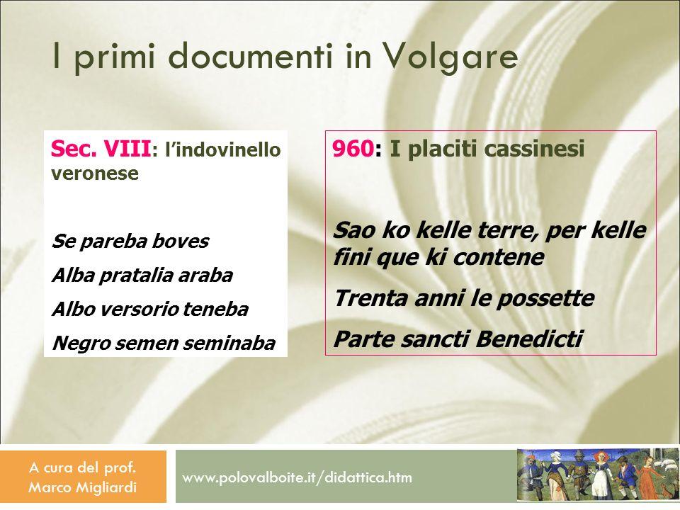 www.polovalboite.it/didattica.htm A cura del prof. Marco Migliardi I primi documenti in Volgare Sec. VIII : lindovinello veronese Se pareba boves Alba
