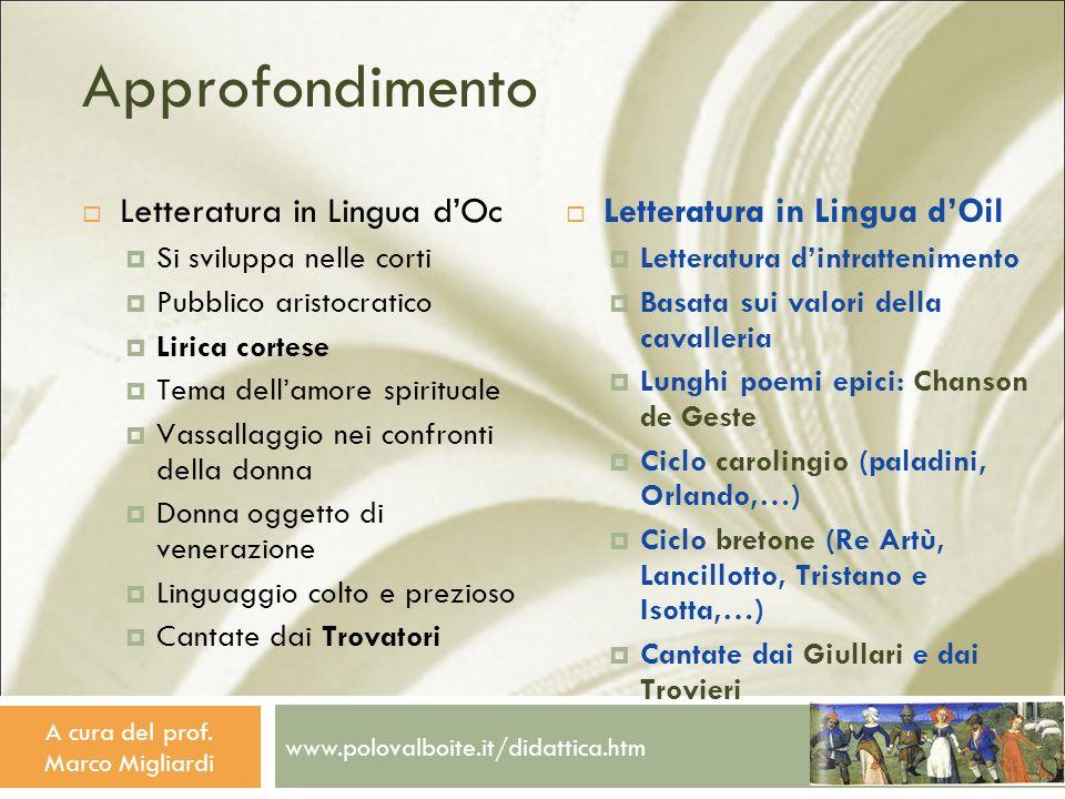 www.polovalboite.it/didattica.htm A cura del prof. Marco Migliardi Approfondimento Letteratura in Lingua dOc Si sviluppa nelle corti Pubblico aristocr