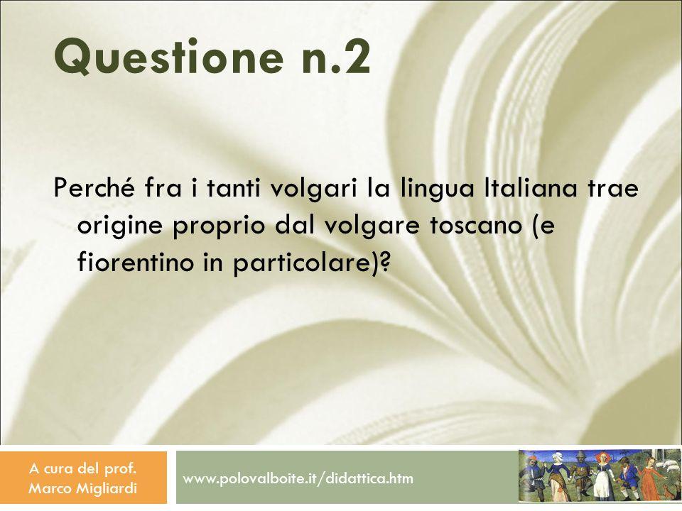www.polovalboite.it/didattica.htm A cura del prof. Marco Migliardi Questione n.2 Perché fra i tanti volgari la lingua Italiana trae origine proprio da