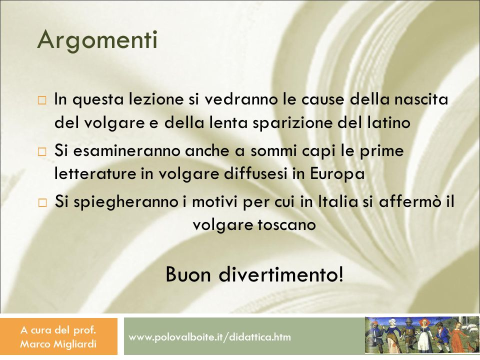www.polovalboite.it/didattica.htm A cura del prof. Marco Migliardi Argomenti In questa lezione si vedranno le cause della nascita del volgare e della