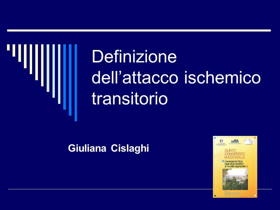 Definizione dellattacco ischemico transitorio Giuliana Cislaghi
