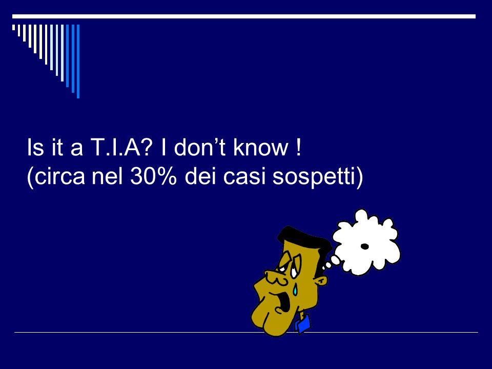 Is it a T.I.A? I dont know ! (circa nel 30% dei casi sospetti)
