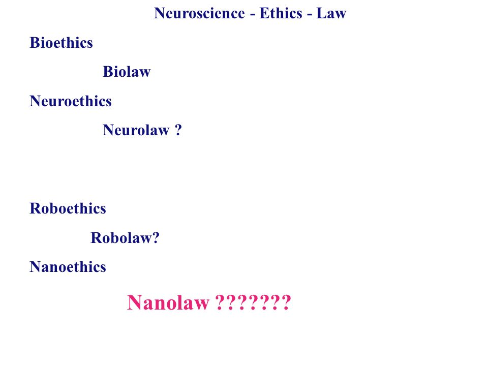 Neuroscience - Ethics - Law Bioethics Biolaw Neuroethics Neurolaw .