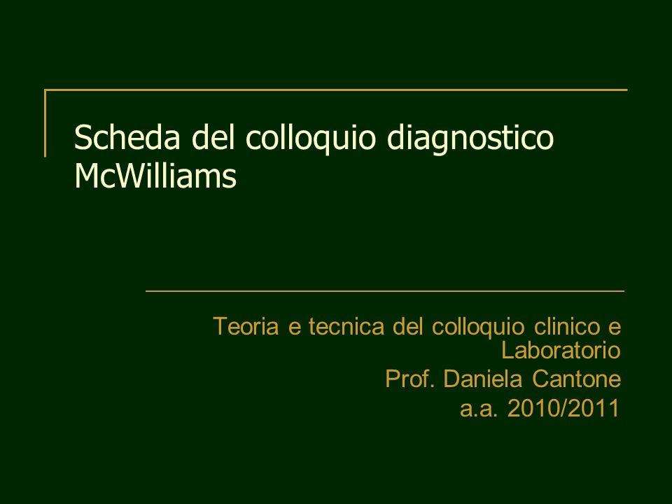 Scheda del colloquio diagnostico McWilliams Teoria e tecnica del colloquio clinico e Laboratorio Prof. Daniela Cantone a.a. 2010/2011
