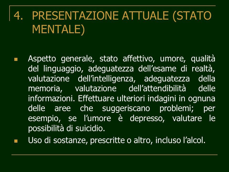 4.PRESENTAZIONE ATTUALE (STATO MENTALE) Aspetto generale, stato affettivo, umore, qualità del linguaggio, adeguatezza dellesame di realtà, valutazione