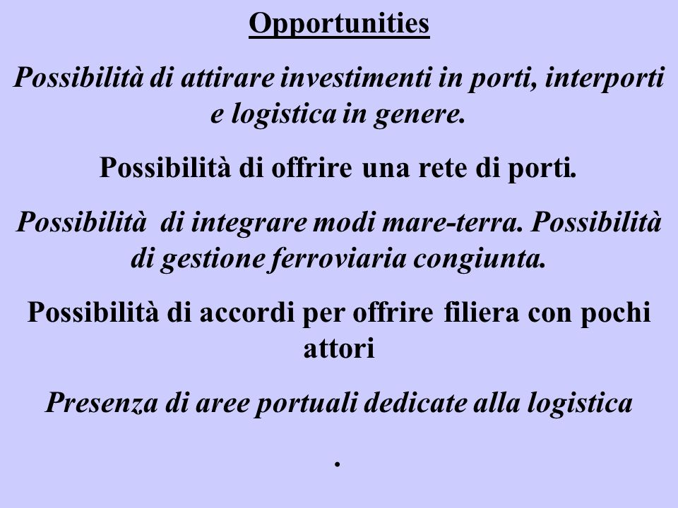 Opportunities Possibilità di attirare investimenti in porti, interporti e logistica in genere.