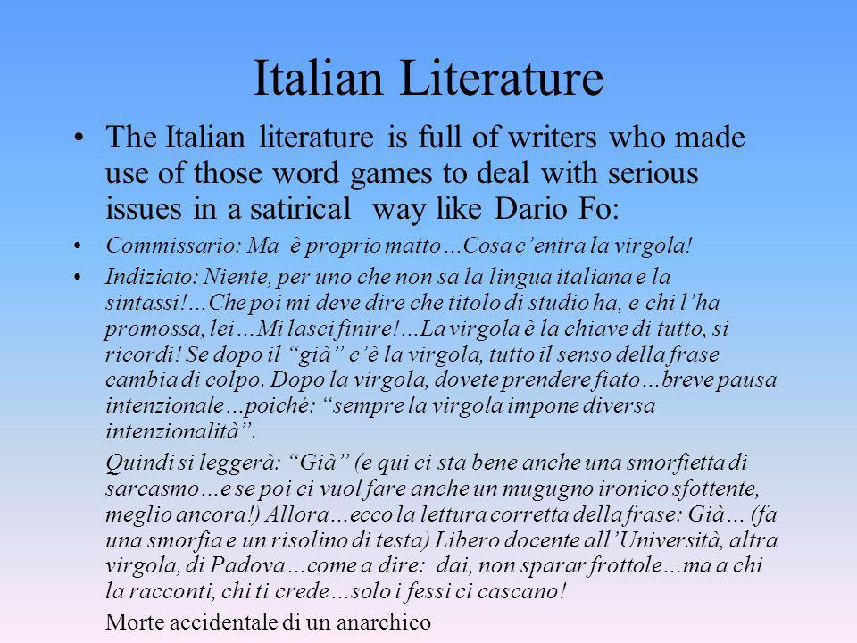 Italian Literature The Italian literature is full of writers who made use of those word games to deal with serious issues in a satirical way like Dari