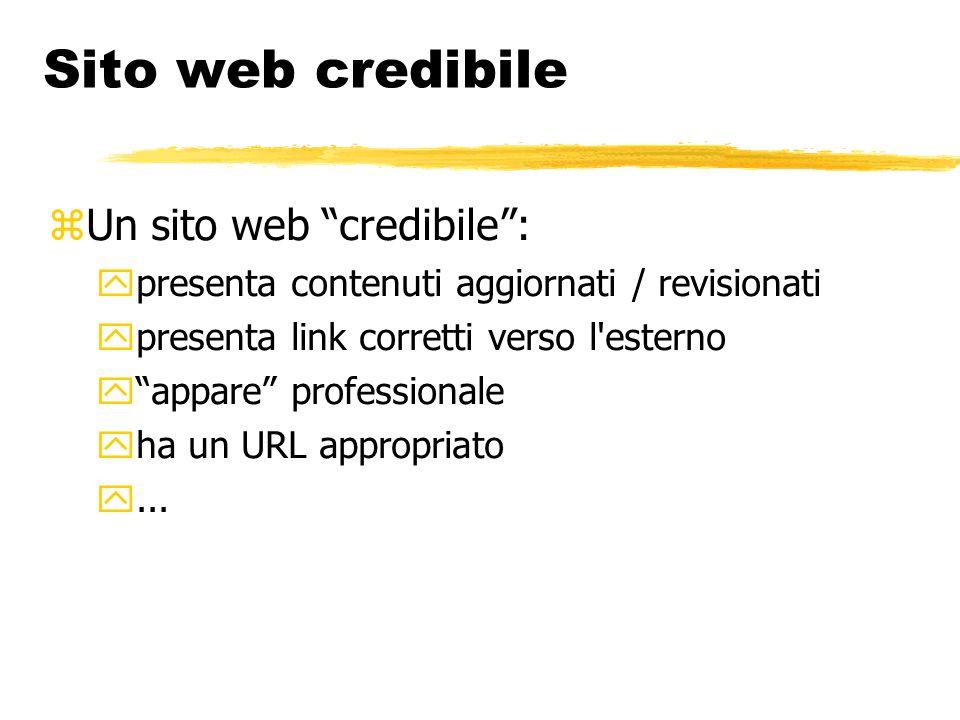 Sito web credibile Un sito web credibile: presenta contenuti aggiornati / revisionati presenta link corretti verso l'esterno appare professionale ha u