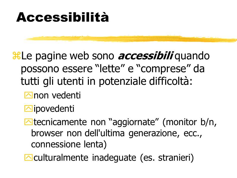 Accessibilità Le pagine web sono accessibili quando possono essere lette e comprese da tutti gli utenti in potenziale difficoltà: non vedenti ipoveden