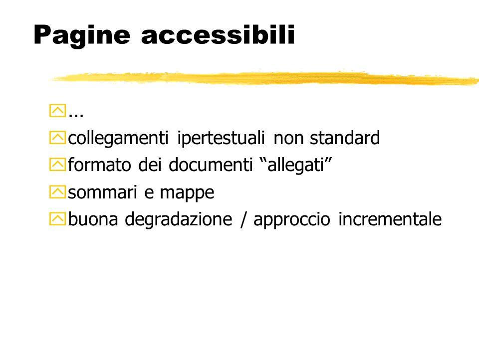 Pagine accessibili... collegamenti ipertestuali non standard formato dei documenti allegati sommari e mappe buona degradazione / approccio incremental