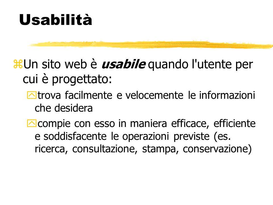 Usabilità Un sito web è usabile quando l'utente per cui è progettato: trova facilmente e velocemente le informazioni che desidera compie con esso in m