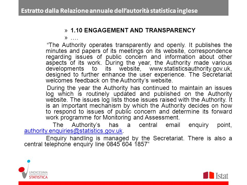 Estratto dalla Relazione annuale dellautorità statistica inglese »1.10 ENGAGEMENT AND TRANSPARENCY »…. The Authority operates transparently and openly
