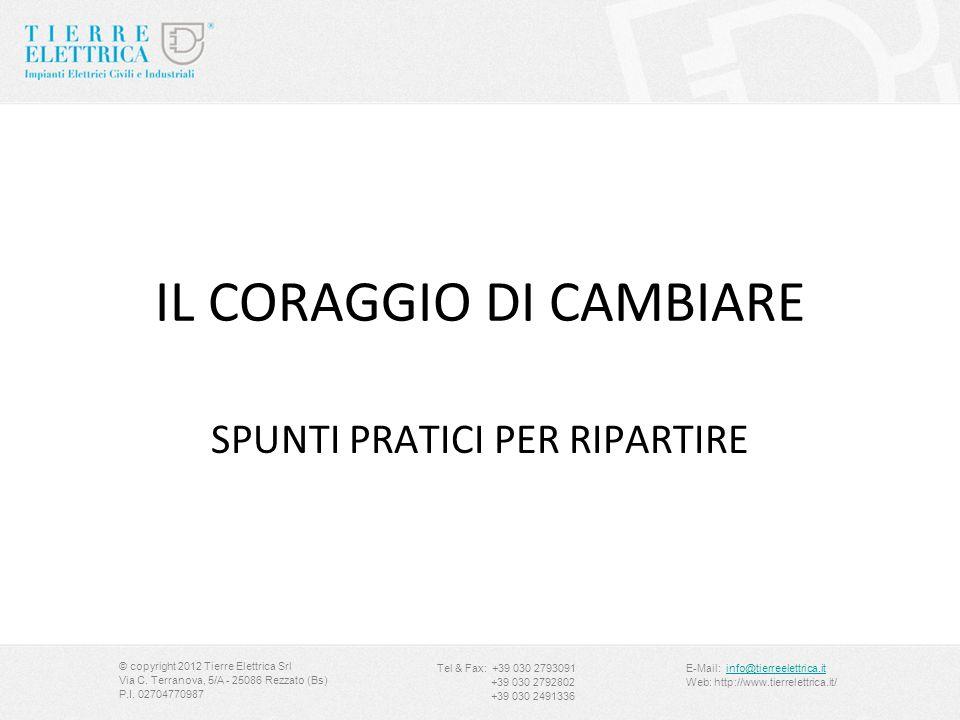 IL CORAGGIO DI CAMBIARE SPUNTI PRATICI PER RIPARTIRE © copyright 2012 Tierre Elettrica Srl Via C. Terranova, 5/A - 25086 Rezzato (Bs) P.I. 02704770987