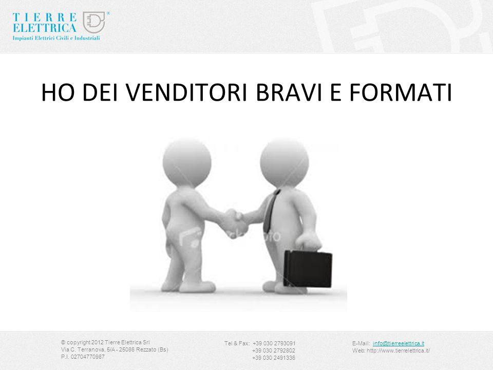 HO DEI VENDITORI BRAVI E FORMATI © copyright 2012 Tierre Elettrica Srl Via C. Terranova, 5/A - 25086 Rezzato (Bs) P.I. 02704770987 Tel & Fax: +39 030