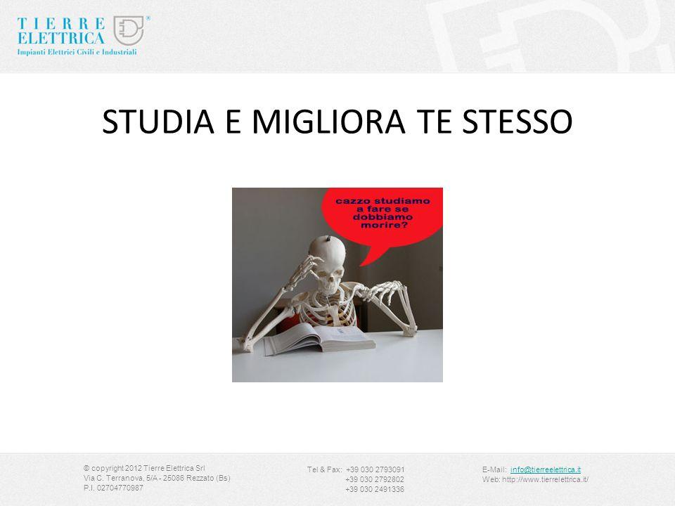STUDIA E MIGLIORA TE STESSO © copyright 2012 Tierre Elettrica Srl Via C. Terranova, 5/A - 25086 Rezzato (Bs) P.I. 02704770987 Tel & Fax: +39 030 27930
