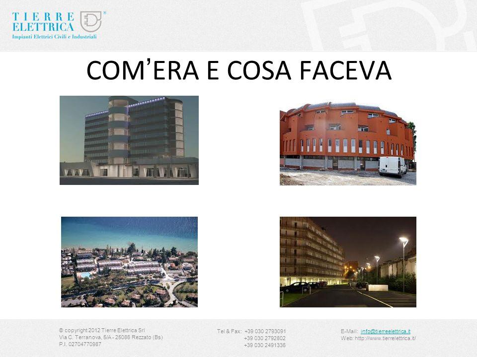 COMERA E COSA FACEVA © copyright 2012 Tierre Elettrica Srl Via C. Terranova, 5/A - 25086 Rezzato (Bs) P.I. 02704770987 Tel & Fax: +39 030 2793091 +39