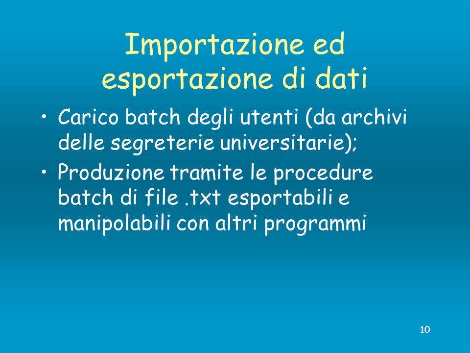 10 Importazione ed esportazione di dati Carico batch degli utenti (da archivi delle segreterie universitarie); Produzione tramite le procedure batch d
