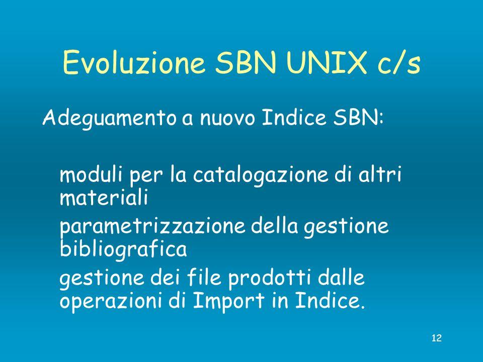 12 Evoluzione SBN UNIX c/s Adeguamento a nuovo Indice SBN: moduli per la catalogazione di altri materiali parametrizzazione della gestione bibliografi