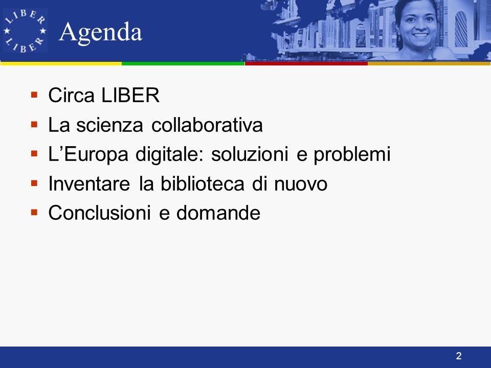 2 Agenda Circa LIBER La scienza collaborativa LEuropa digitale: soluzioni e problemi Inventare la biblioteca di nuovo Conclusioni e domande