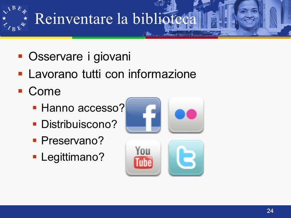 24 Reinventare la biblioteca Osservare i giovani Lavorano tutti con informazione Come Hanno accesso.