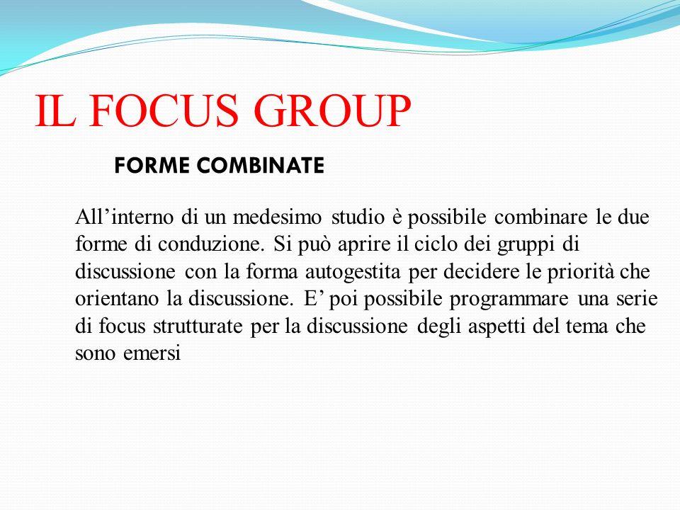 IL FOCUS GROUP FORME COMBINATE Allinterno di un medesimo studio è possibile combinare le due forme di conduzione. Si può aprire il ciclo dei gruppi di