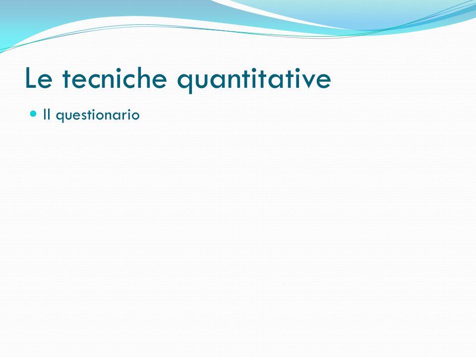 Le tecniche quantitative Il questionario