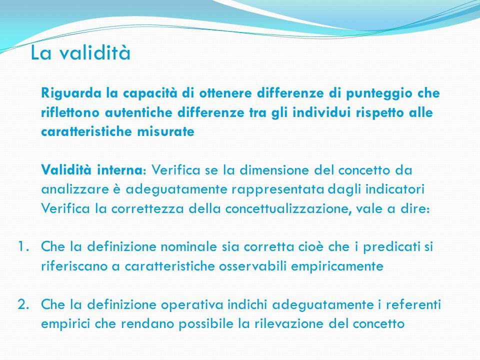 La validità Riguarda la capacità di ottenere differenze di punteggio che riflettono autentiche differenze tra gli individui rispetto alle caratteristi