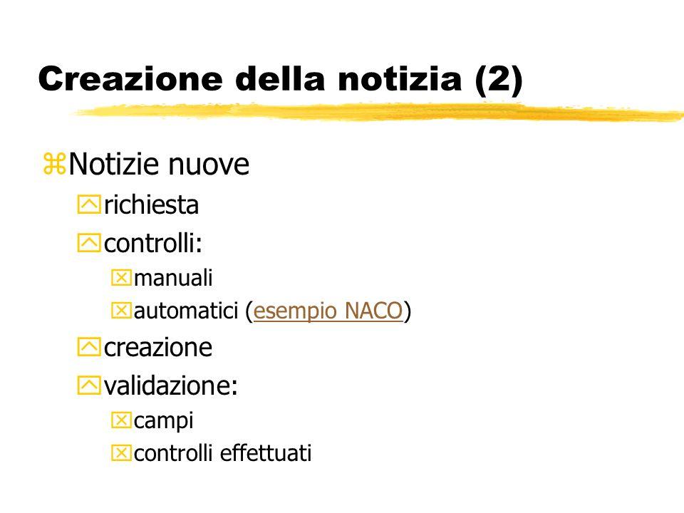 Creazione della notizia (2) zNotizie nuove yrichiesta ycontrolli: xmanuali xautomatici (esempio NACO)esempio NACO ycreazione yvalidazione: xcampi xcontrolli effettuati