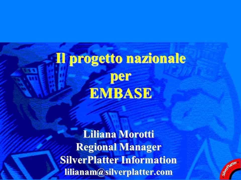 Il progetto nazionale per EMBASE Liliana Morotti Regional Manager SilverPlatter Information lilianam@silverplatter.com