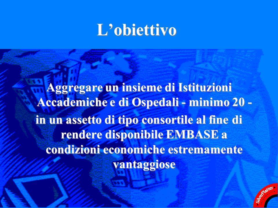 Lobiettivo Aggregare un insieme di Istituzioni Accademiche e di Ospedali - minimo 20 - in un assetto di tipo consortile al fine di rendere disponibile EMBASE a condizioni economiche estremamente vantaggiose