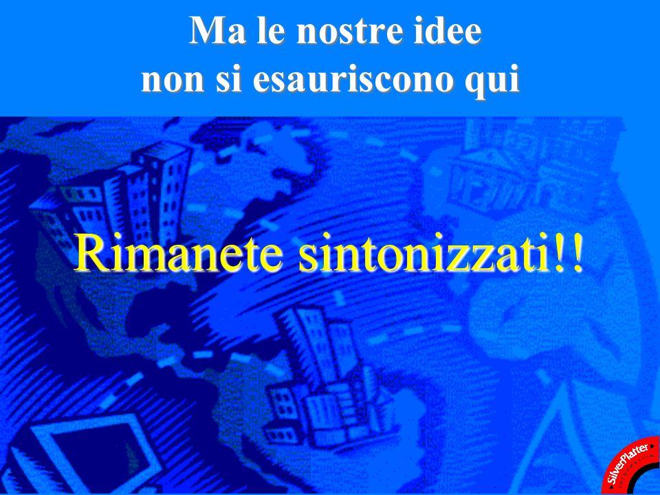 Ma le nostre idee non si esauriscono qui Ma le nostre idee non si esauriscono qui Rimanete sintonizzati!!