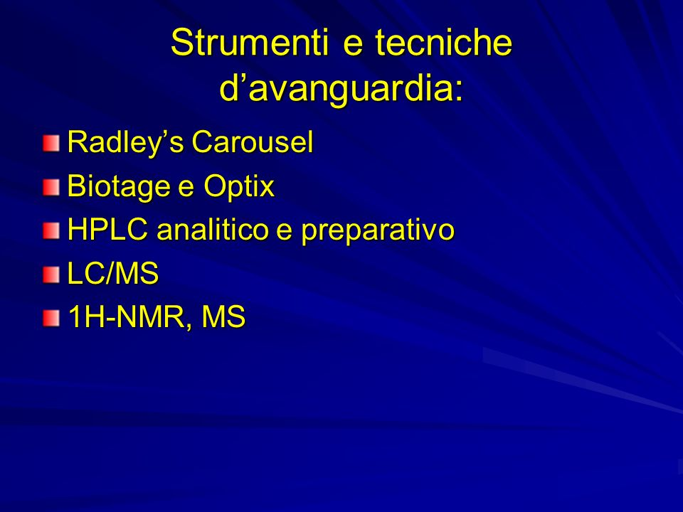 Strumenti e tecniche davanguardia: Radleys Carousel Biotage e Optix HPLC analitico e preparativo LC/MS 1H-NMR, MS
