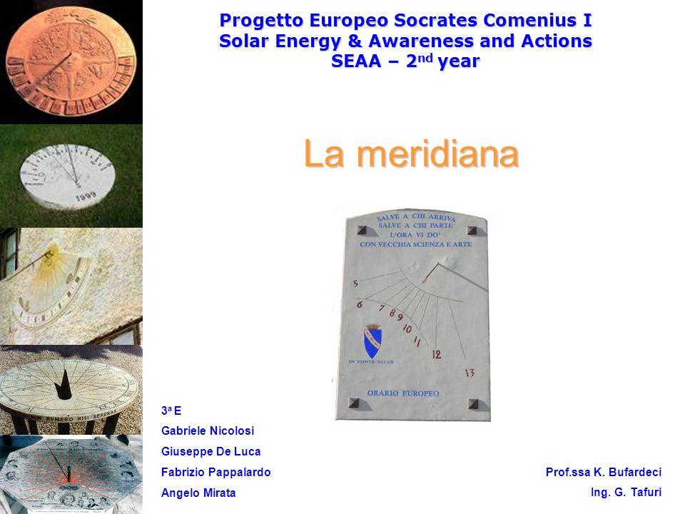 Progetto Europeo Socrates Comenius I Solar Energy & Awareness and Actions SEAA – 2 nd year 3 a E Gabriele Nicolosi Giuseppe De Luca Fabrizio Pappalardo Angelo Mirata Prof.ssa K.