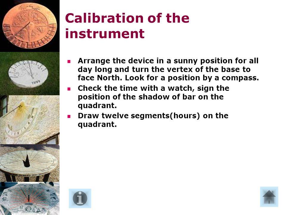 Taratura dello strumento Disporre lo strumento in una posizione soleggiata per lintero giorno e orientarlo in modo che il vertice della base sia rivolto verso nord.