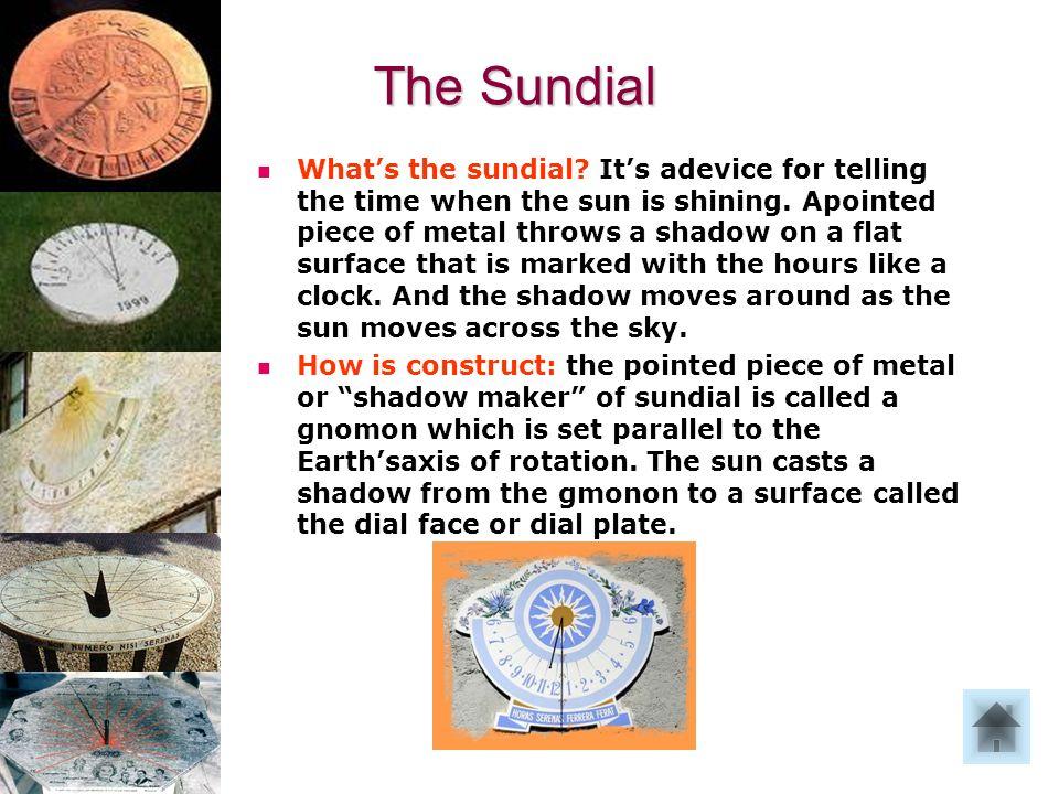 La meridiana Che cosè: La meridiana, misura il tempo dellombra proiettata da un indice su una superficie che porta dei segni corrispondenti a intervalli di tempo noti.