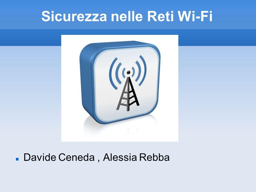 Sicurezza nelle Reti Wi-Fi Davide Ceneda, Alessia Rebba