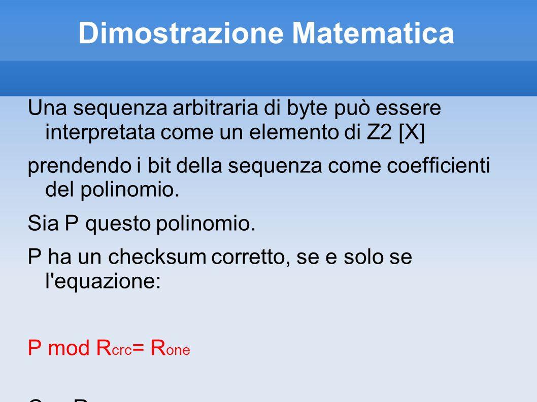 Dimostrazione Matematica Una sequenza arbitraria di byte può essere interpretata come un elemento di Z2 [X] prendendo i bit della sequenza come coeffi