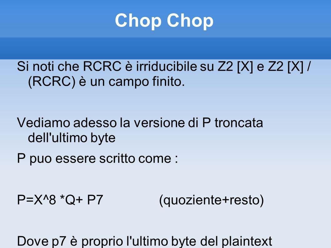 Chop Si noti che RCRC è irriducibile su Z2 [X] e Z2 [X] / (RCRC) è un campo finito. Vediamo adesso la versione di P troncata dell'ultimo byte P puo es
