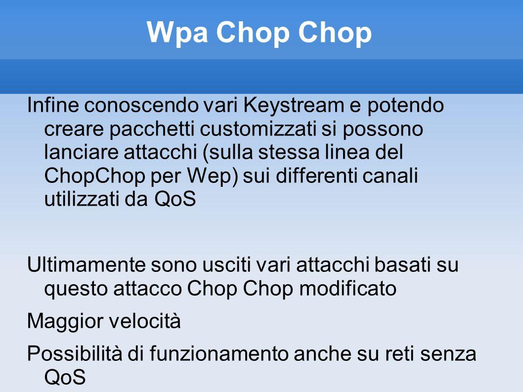 Wpa Chop Chop Infine conoscendo vari Keystream e potendo creare pacchetti customizzati si possono lanciare attacchi (sulla stessa linea del ChopChop p