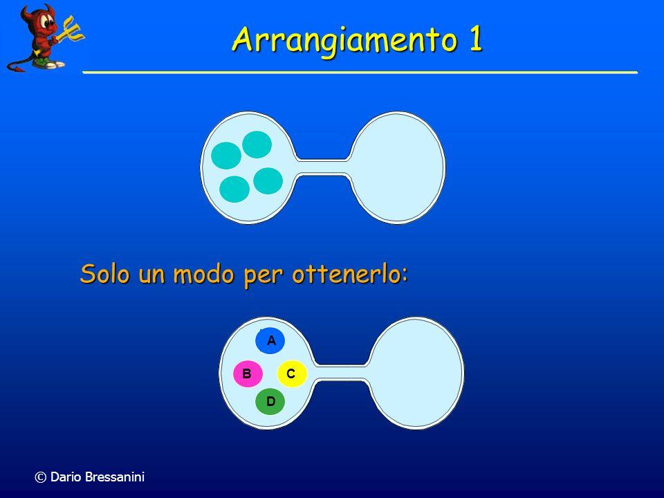 © Dario Bressanini Solo un modo per ottenerlo: A B C D Arrangiamento 1