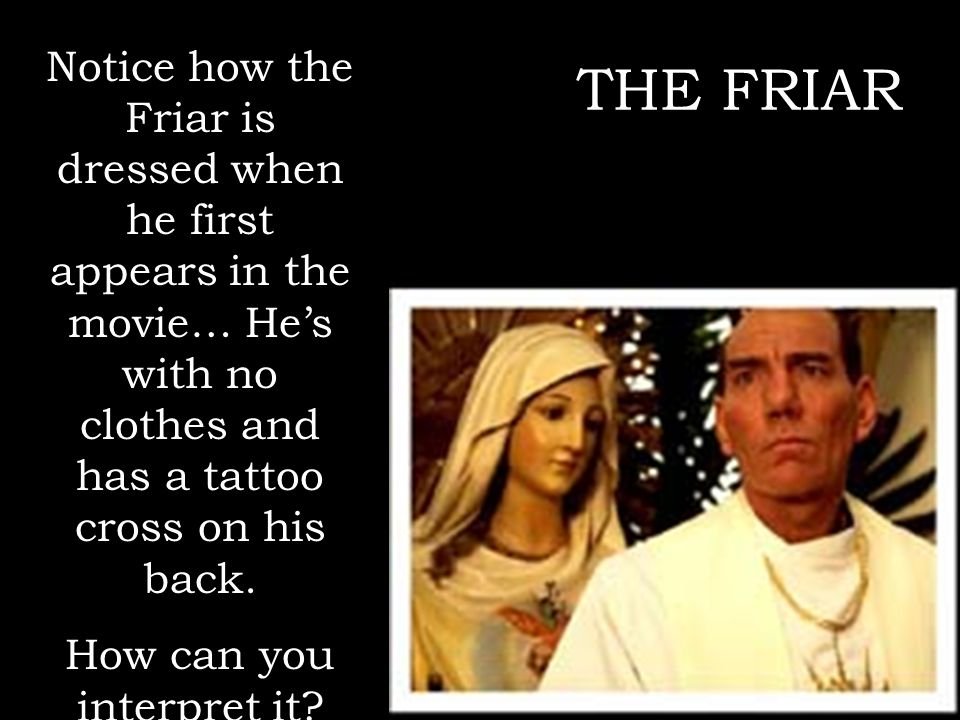 THE FRIAR Notice how the Friar is dressed when he first appears in the movie… Hes with no clothes and has a tattoo cross on his back. How can you inte