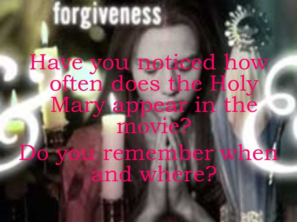 Have you noticed how often does the Holy Mary appear in the movie? Do you remember when and where?