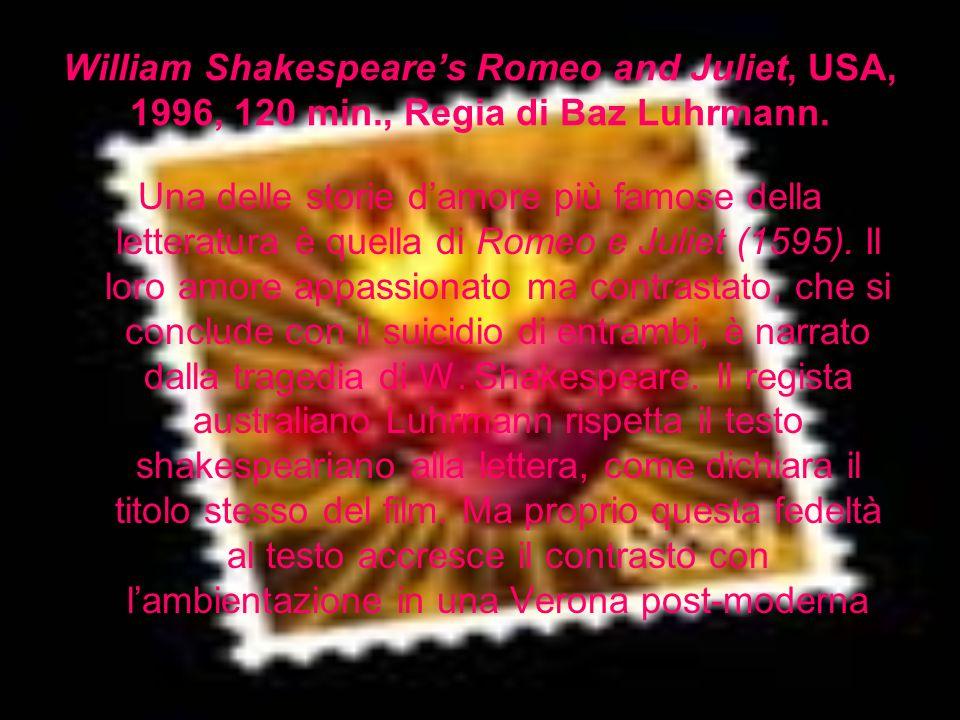 William Shakespeares Romeo and Juliet, USA, 1996, 120 min., Regia di Baz Luhrmann. Una delle storie damore più famose della letteratura è quella di Ro