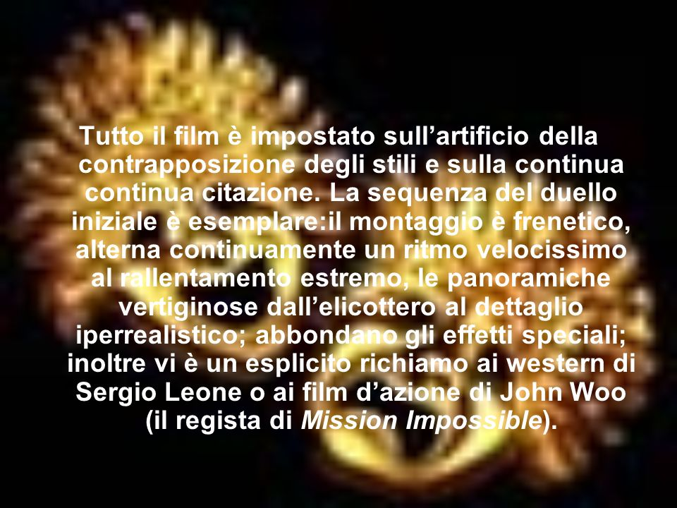 Tutto il film è impostato sullartificio della contrapposizione degli stili e sulla continua continua citazione. La sequenza del duello iniziale è esem