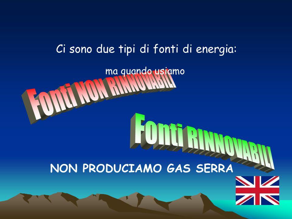 Ci sono due tipi di fonti di energia: ma quando usiamo NON PRODUCIAMO GAS SERRA