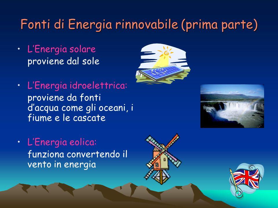 Fonti di Energia rinnovabile (prima parte) LEnergia solare proviene dal sole LEnergia idroelettrica: proviene da fonti dacqua come gli oceani, i fiume
