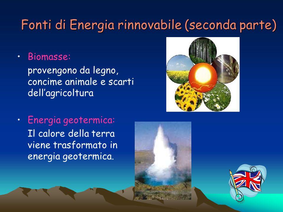 Fonti di Energia rinnovabile (seconda parte) Biomasse: provengono da legno, concime animale e scarti dellagricoltura Energia geotermica: Il calore del