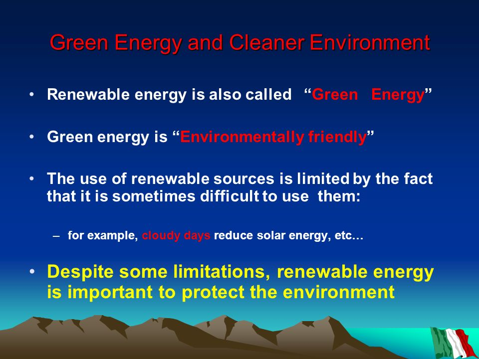 Green Energy and Cleaner Environment Renewable energy is also called Green Energy Green energy is Environmentally friendly The use of renewable source