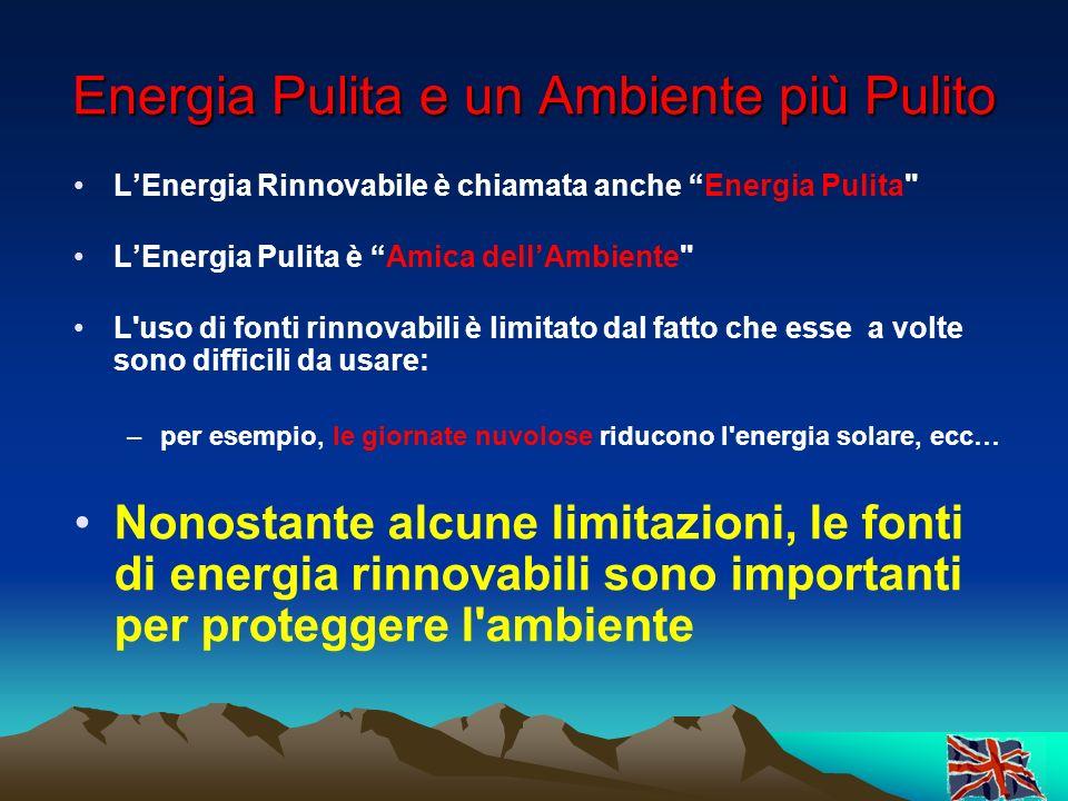 Energia Pulita e un Ambiente più Pulito LEnergia Rinnovabile è chiamata anche Energia Pulita